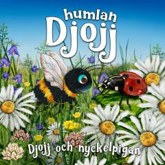 Djojj och nyckelpigan - Humlan Djojj, Staffan Götestam, Josefine Götestam