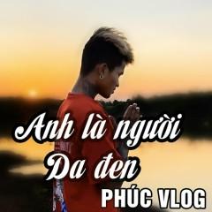 Anh Là Người Da Đen (Single) - Phúc Vlog