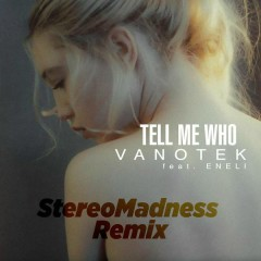 Tell Me Who (StereoMadness Remix) - Vanotek,ENELI