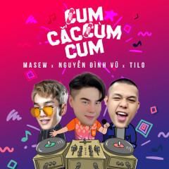 Cum Cắc Cùm Cum (Single) - Nguyễn Đình Vũ, DJ TiLo, Masew