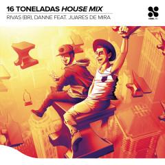 16 Toneladas (House Mix) - Rivas (BR), DANNE, Juares de Mira
