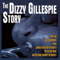 The Dizzy Gillespie Story - Dizzy Gillespie