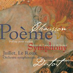 Chausson: Symphony; Poème; Poème de l'amour et de la mer - Chantal Juillet,François Le Roux,Sir Neville Marriner,Charles Dutoit