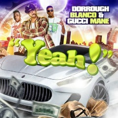 Yeah! (feat. Gucci Mane & Dorrough) - Blanco, Gucci Mane, Dorrough
