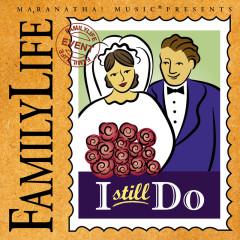 Family Life - I Still Do - Maranatha! Music