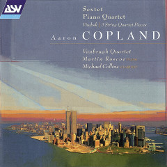Copland: Sextet; Piano Quartet; Vitebsk; 2 Pieces for string quartet - Vanbrugh Quartet, Martin Roscoe, Michael Collins