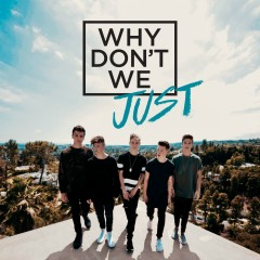 Why Don't We Just - Why Don't We