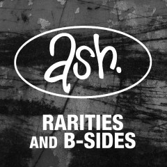 Rarities & B-sides (Remastered) (Remastered Version) - Ash