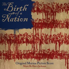 The Birth of a Nation: Original Motion Picture Score - Henry Jackman