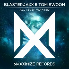 All I Ever Wanted - BlasterJaxx, Tom Swoon