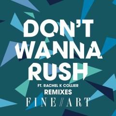 Don't Wanna Rush (Remixes) - FineArt, Rachel K Collier