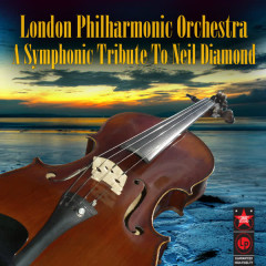 A Symphonic Tribute To Neil Diamond - London Philharmonic Orchestra