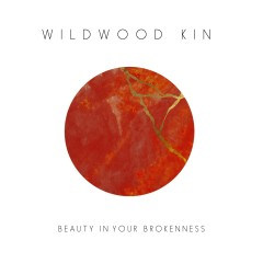 Beauty In Your Brokenness - EP - Wildwood Kin