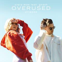 Overused (feat. gnash) [Stripped] - Clara Mae, Gnash