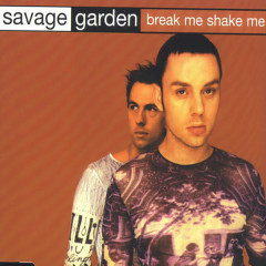 Break Me, Shake Me - Savage Garden