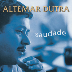 Altemar Dutra - Saudade - Altemar Dutra