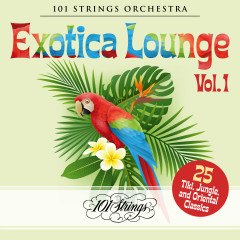 Exotica Lounge: 25 Tiki, Jungle, and Oriental Classics, Vol. 1 - 101 Strings Orchestra