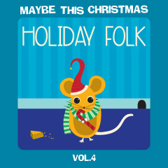 Maybe This Christmas, Vol 4: Holiday Folk - Various Artists