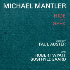 Michael Mantler / Paul Auster: Hide And Seek - Michael Mantler, Robert Wyatt, Susi Hyldgaard