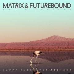 Happy Alone (feat. V. Bozeman) [Remixes] EP - Matrix & Futurebound, V. Bozeman