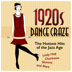 1920s Dance Craze: The Hottest Hits of the Jazz Age (Lindy Hop, Charleston, Shimmy, and More) - Various Artists