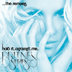 Hold It Against Me - The Remixes - Britney Spears
