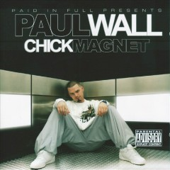 Chick Magnet - Paul Wall