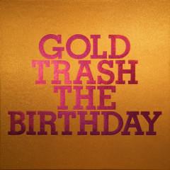 Gold Trash - The Birthday