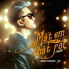 Mất Em Thật Rồi (Remix) (Single) - Đình Phong, DZ