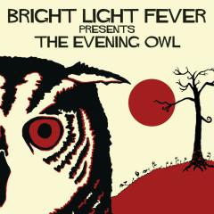 Bright Light Fever Presents The Evening Owl - Bright Light Fever
