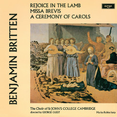 Britten: A Ceremony Of Carols; Rejoice In The Lamb; Missa Brevis - Choir Of St. John's College, Cambridge, Marisa Robles, Brian Runnett, George Guest