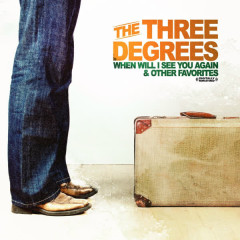 When Will I See You Again & Other Favorites (Digitally Remastered) - The Three Degrees