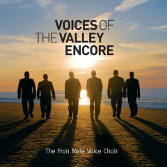 Voices of The Valley (Encore) - Fron Male Voice Choir