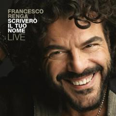 Scriverò il tuo nome - Live - Francesco Renga
