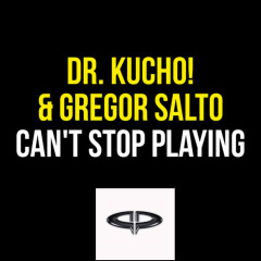 Can't Stop Playing - Dr Kucho, Gregor Salto