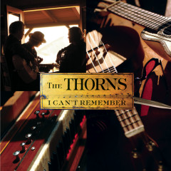 I Can't Remember - The Thorns