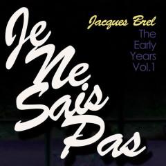 Je Ne Sais Pas - The Early Years, Vol. 1 - Jacques Brel