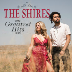 Greatest Hits - The Shires