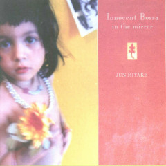 Innocent Bossa In The Mirror - Jun Miyake
