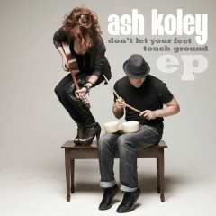 Don't Let Your Feet Touch Ground - EP - Ash Koley