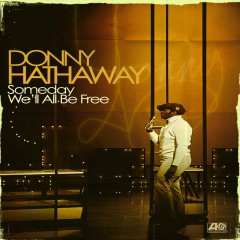Someday We'll All Be Free - Donny Hathaway