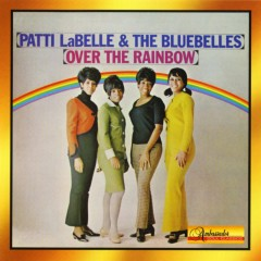 Over The Rainbow - Patti Labelle, The Bluebelles