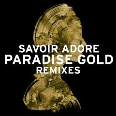 Paradise Gold Remixes - Savoir Adore