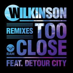 Too Close (Remixes) - Wilkinson, Detour City