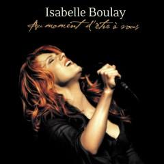 Au moment d'être à vous (Live) - Isabelle Boulay
