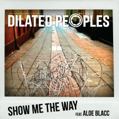 Show Me The Way (feat. Aloe Blacc) - Dilated Peoples