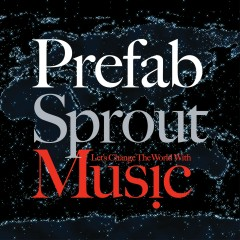 Let's Change the World With Music - Prefab Sprout