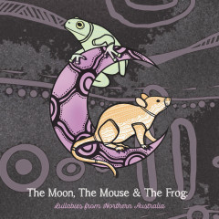 The Moon, The Mouse & The Frog: Lullabies From Northern Australia - Various Artists