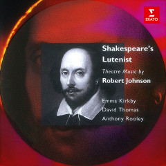 Shakespeare's Lutenist: Theatre Music by Robert Johnson - Emma Kirkby, David Thomas, Anthony Rooley