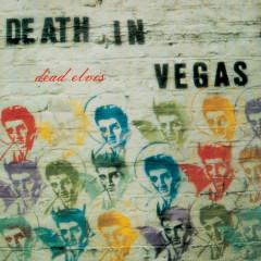 Dead Elvis/Int'l version - Death in Vegas